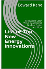 List of Top New Energy Innovations: Renewable Solar, Wind, Geothermal, Nuclear Fusion and More Kindle Edition