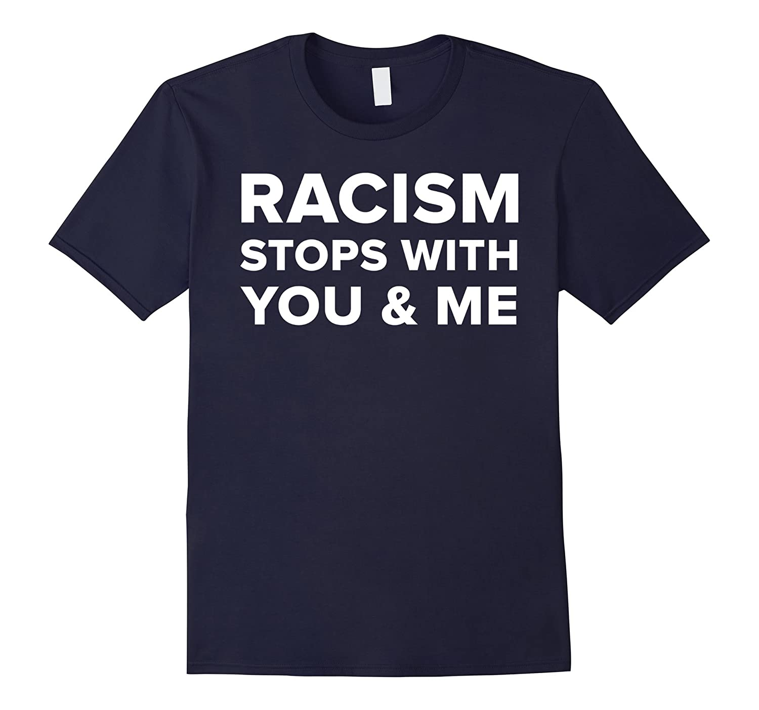 Anti-Racism Racism Stops With You & Me End Racism T-shirt-4LVS