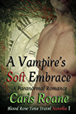 A Vampire's Soft Embrace: A Paranormal Romance (Blood Rose Time Travel Novella Series Book 1)