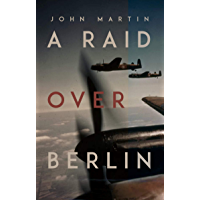 A Raid Over Berlin (English Edition)