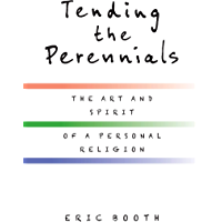 Tending the Perennials: The Art and Spirit of a Personal Religion (English Edition)