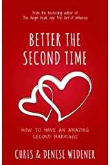 Better the Second Time: How to Have an Amazing Second Marriage Paperback