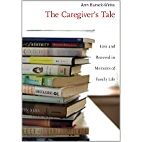 The Caregiver′s Tale – Loss and Renewal in Memoirs  of Family Life