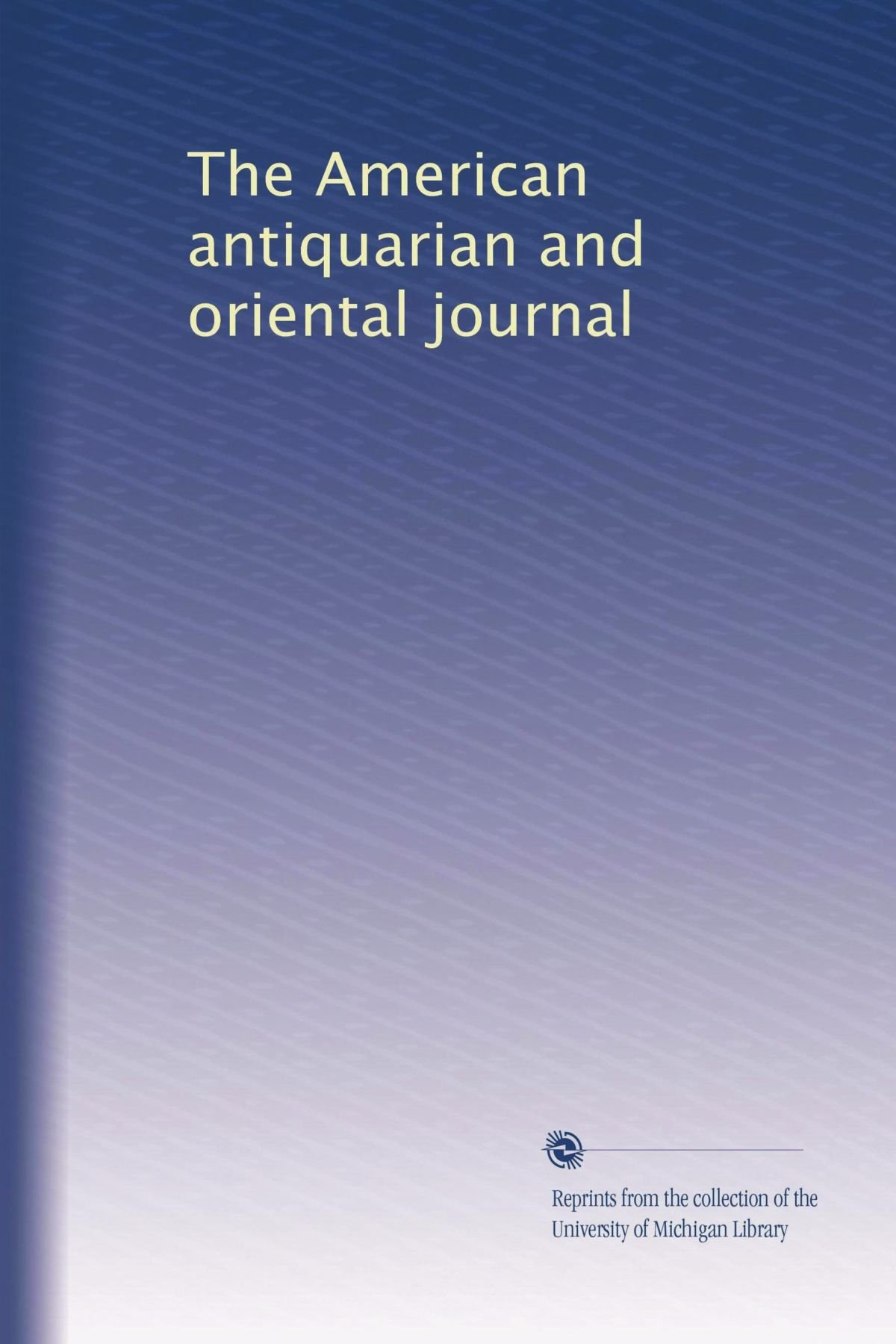 Read Online The American antiquarian and oriental journal PDF