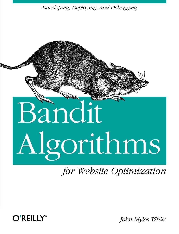 Bandit Algorithms for Website Optimization: Developing ...