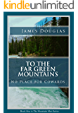 To the Far Green Mountains: No Place for Cowards (The Mountain Men Book 1)