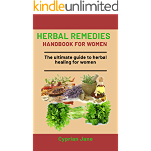 Herbal Remedies Handbook For Women: The Ultimate Guide To Herbal Healing For Women