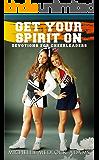 Get Your Spirit On! - Devotions for Cheerleaders