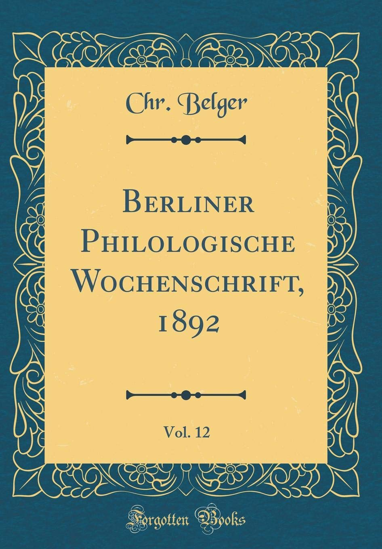 Download Berliner Philologische Wochenschrift, 1892, Vol. 12 (Classic Reprint) (German Edition) pdf