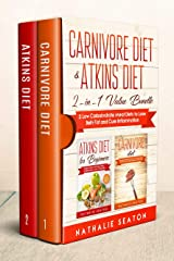 Carnivore Diet & Atkins Diet: 2-in-1 Value Bundle - 2 Low Carbohydrate Meat Diets to Lose Belly Fat and Cure Inflammation Kindle Edition