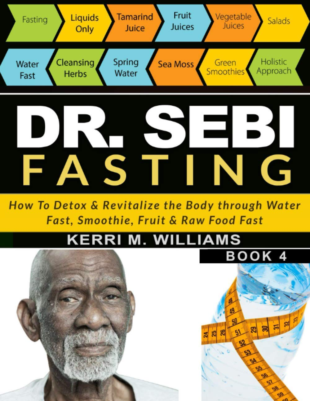 DR SEBI FASTING: How to Detox & Revitalize the Body through Water Fast, Smoothie, Fruit & Raw Food Fast | With Meal Plans & Daily Fasting Guide (Dr Sebi Books) 1