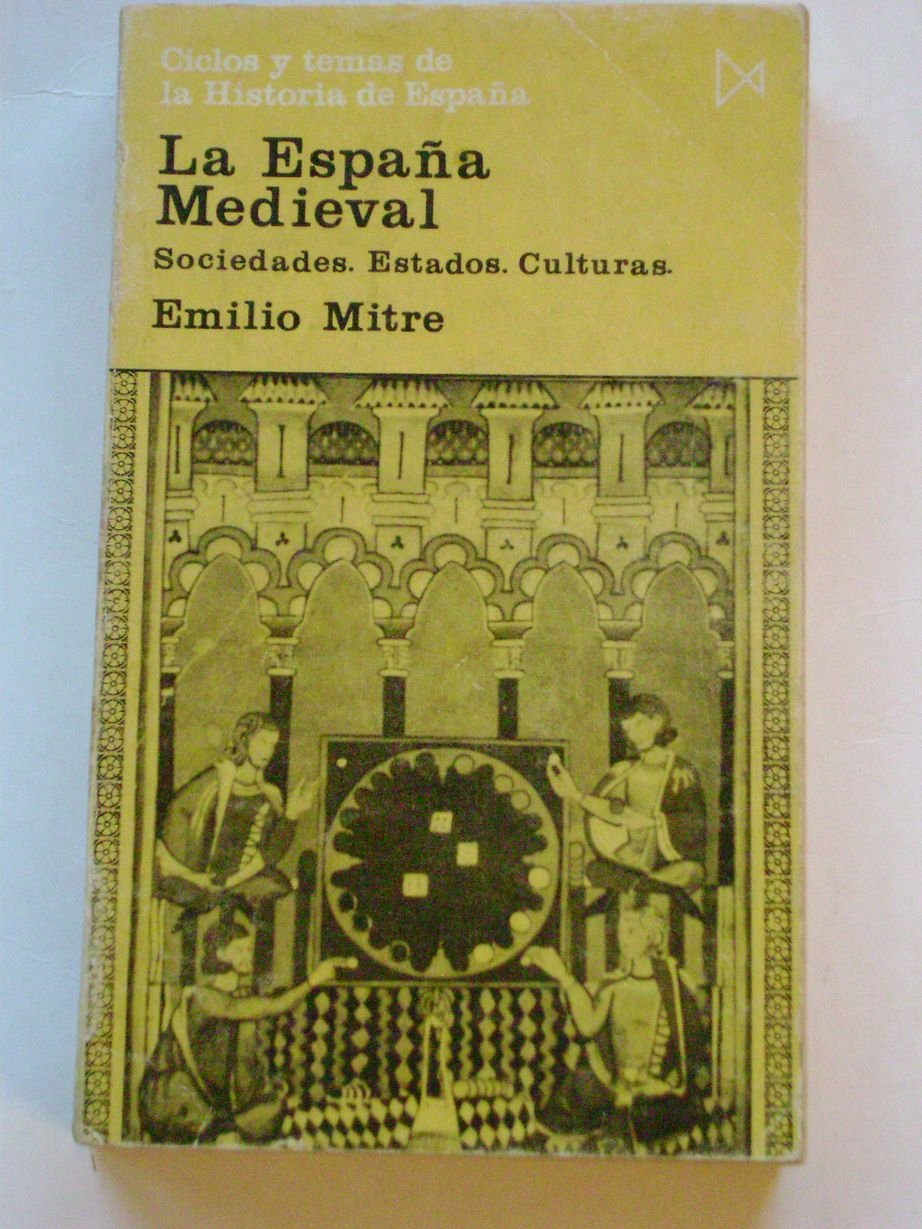 La España medieval. Sociedades. Estados. Culturas: Amazon.es: MITRE, Emilio: Libros