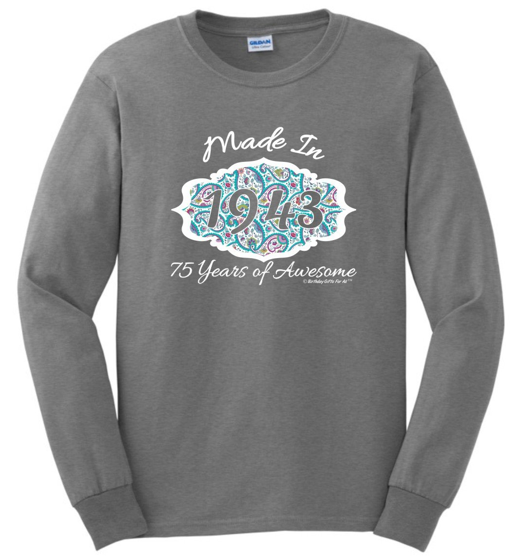 75th Birthday Gift Ideas 75th Birthday Gifts Made 1943 75 Years Awesome Long Sleeve T-Shirt Medium SpGry