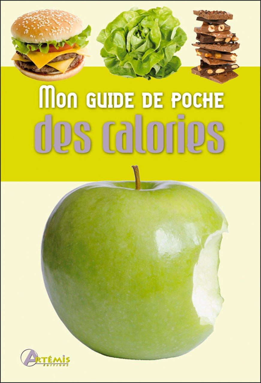 MON GUIDE DE POCHE DES CALORIES Poche – 9 mars 2012 Collectif Artemis 2816000745 Santé