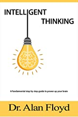 Intelligent Thinking: Smart Choices, Quick Thinking and Techniques to Power up Your Brain Kindle Edition