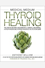 Medical Medium Thyroid Healing: The Truth behind Hashimoto's, Graves', Insomnia, Hypothyroidism, Thyroid Nodules & Epstein-Barr (Medical Medium Series Book 3) Kindle Edition
