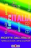 RICETTE DALL'ITALIA: TERRA D'AMORI, ARTE E SAPORI