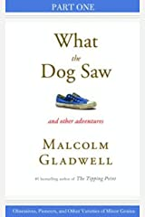 Obsessives, Pioneers, and Other Varieties of Minor Genius: Part One from What the Dog Saw Kindle Edition