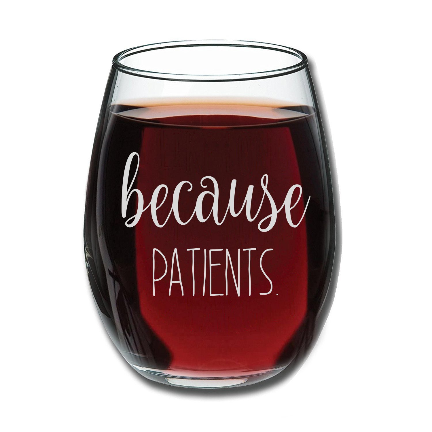 Because Patients Funny Stemless Wine Glass 15oz - Unique Gift Idea for Dentist, Dental, Medical, Hygienist, Doctor, Physician, Nurse - Perfect Birthday and Graduation Gifts for Men or Women