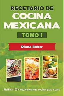 Recetario de Cocina Mexicana Tomo I: La cocina mexicana hecha fácil (Volume 1)