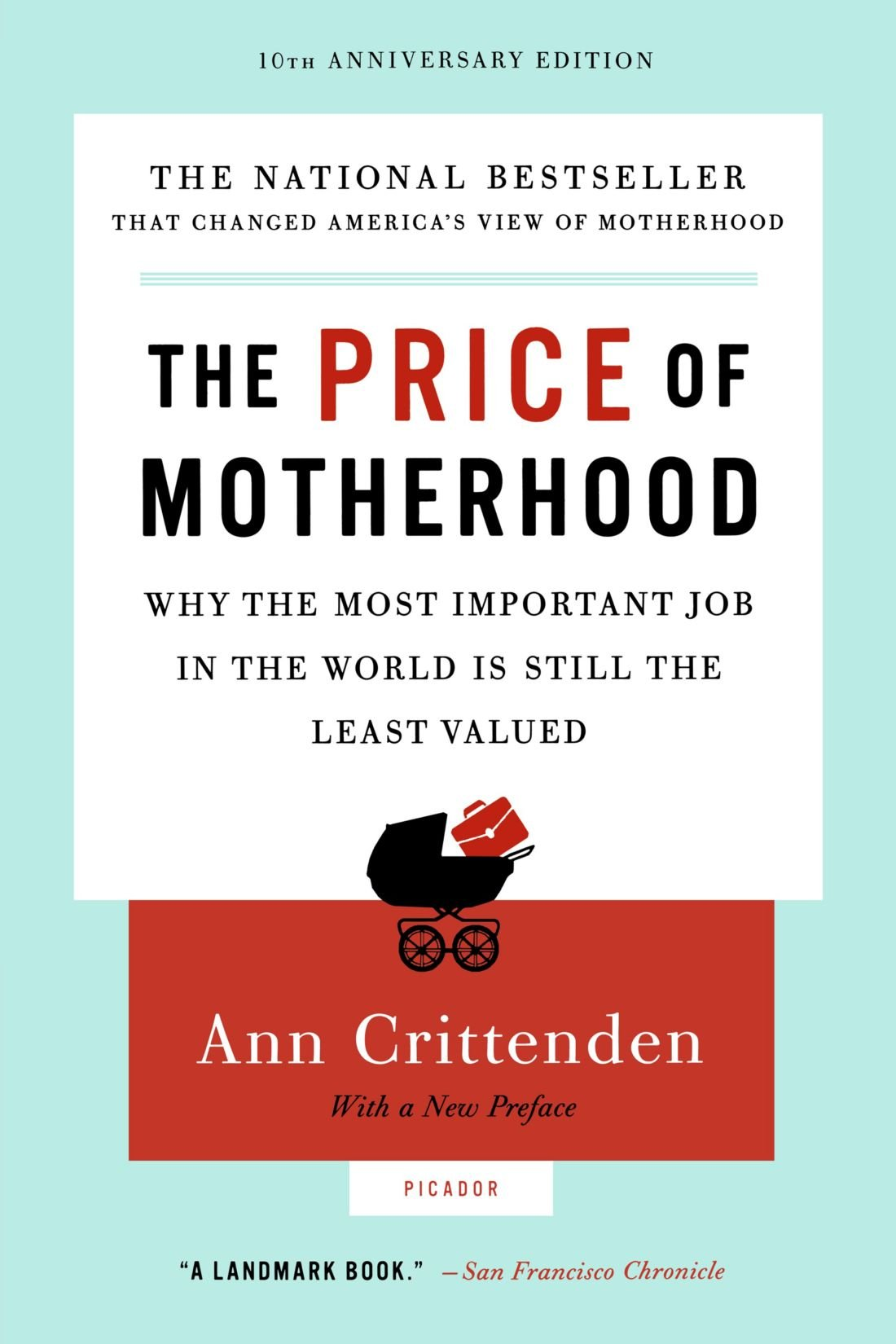 The Price of Motherhood: Why the Most Important Job in the World Is Still  the Least Valued: Ann Crittenden: 9780312655402: Amazon.com: Books