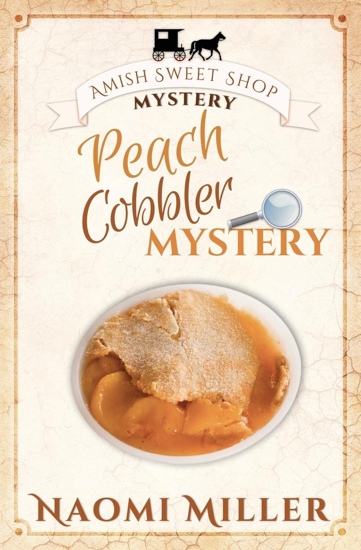 Peach Cobbler Mystery (Amish Sweet Shop Mystery)