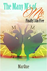 The Many M's of Me: Finally I Am Free Kindle Edition