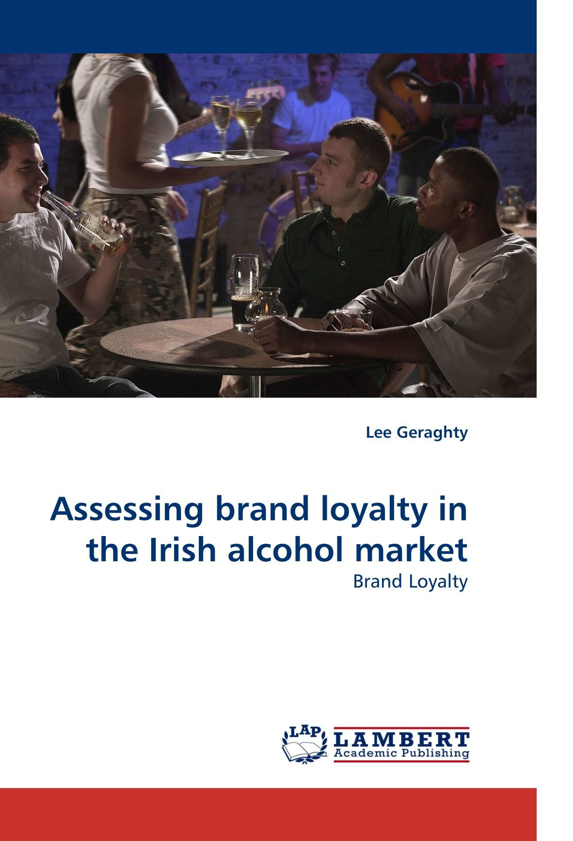 Read Online Assessing brand loyalty in the Irish alcohol market: Brand Loyalty ebook