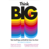 Think Big: Take Small Steps and Build the Future You Want