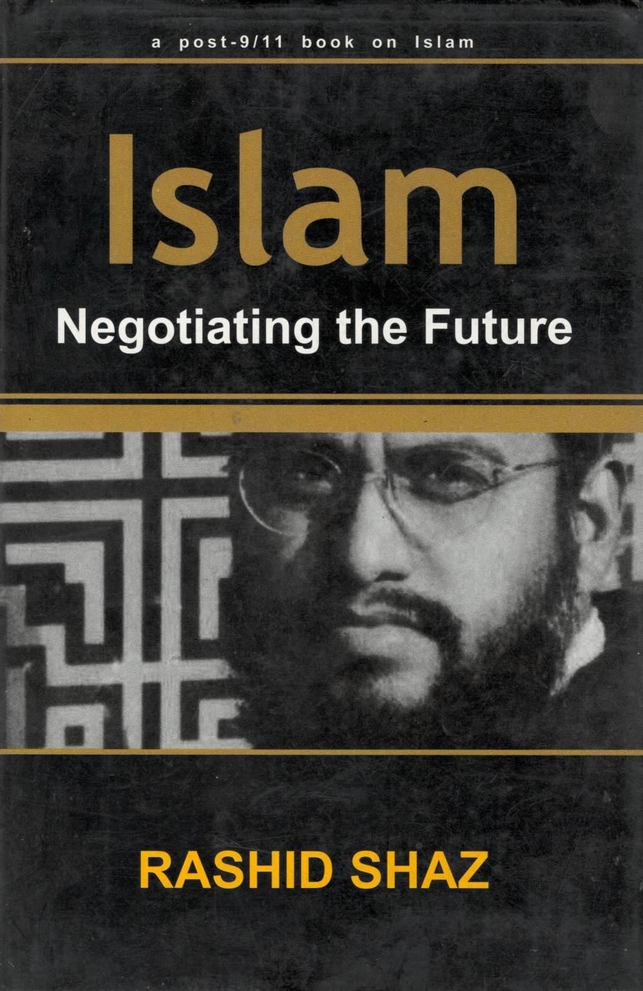 Download Islam: Negotiating the Future, A post-9/11 book on Islam (A post-9/11 book on Islam) ebook