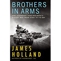 Brothers in Arms: One Legendary Tank Regiment's Bloody War from D-Day to V-E Day
