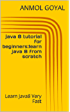 java 8 tutorial for beginners:learn java 8 from scratch: Learn Java8 Very Fast (English Edition)