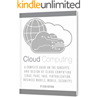 CLOUD COMPUTING: A Complete Guide on the Concepts and Design Of Cloud Computing (SaaS, PaaS, IaaS, Virtualization…