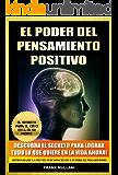 El PODER DEL PENSAMIENTO POSITIVO - Descubra el Secreto Para Lograr Todo lo que Quiere en La Vida Ahora! Reprograme la Mente Subconsciente, El Secreto de Autoayuda y Pensamiento Positivo nº 2