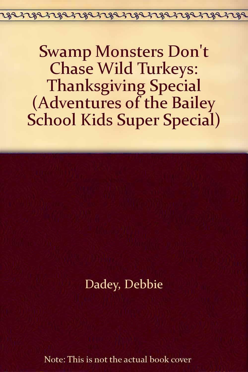 Read Online Swamp Monsters Don't Chase Wild Turkeys: Thanksgiving Special (Adventures of the Bailey School Kids Super Special) ebook