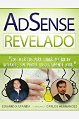 AdSense Revelado: Los secretos para ganar dinero en internet, sin vender absolutamente nada. (Spanish Edition) Kindle Edition