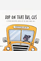 Hop on That Bus, Gus: A Grand Adventure Inspired by the Kaine Family Dog Paperback