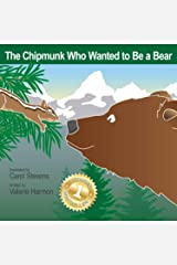 The Chipmunk Who Wanted to Be a Bear: A Children's Picture Book on Overcoming Fears of All Kinds (Wantstobe) Kindle Edition