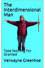 The Interdimensional Man: Take Nothing For Granted Kindle Edition