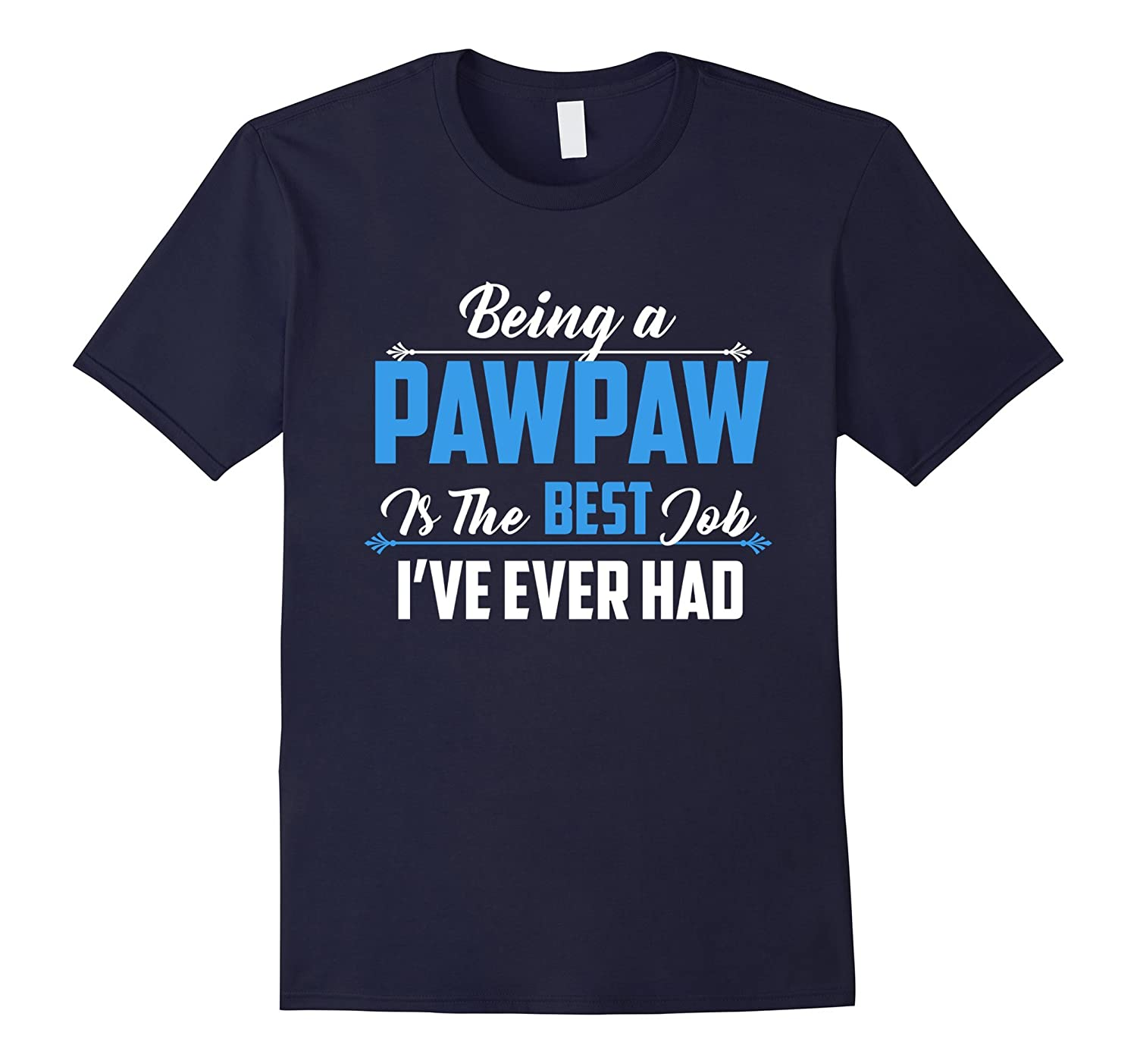 Being A Pawpaw Is The Best Job Ive Ever Had T-Shirt-TD