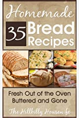 35 Homemade Bread Recipes - Fresh Out Of The Oven, Buttered and Gone (Hillbilly Housewife Cookbooks Book 16) Kindle Edition
