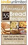 35 Homemade Bread Recipes - Fresh Out Of The Oven, Buttered and Gone (Hillbilly Housewife Cookbooks Book 16)