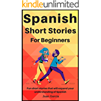 Spanish Short Stories For Beginners: Fun short stories that will expand your understanding of Spanish (Great Practice… book cover