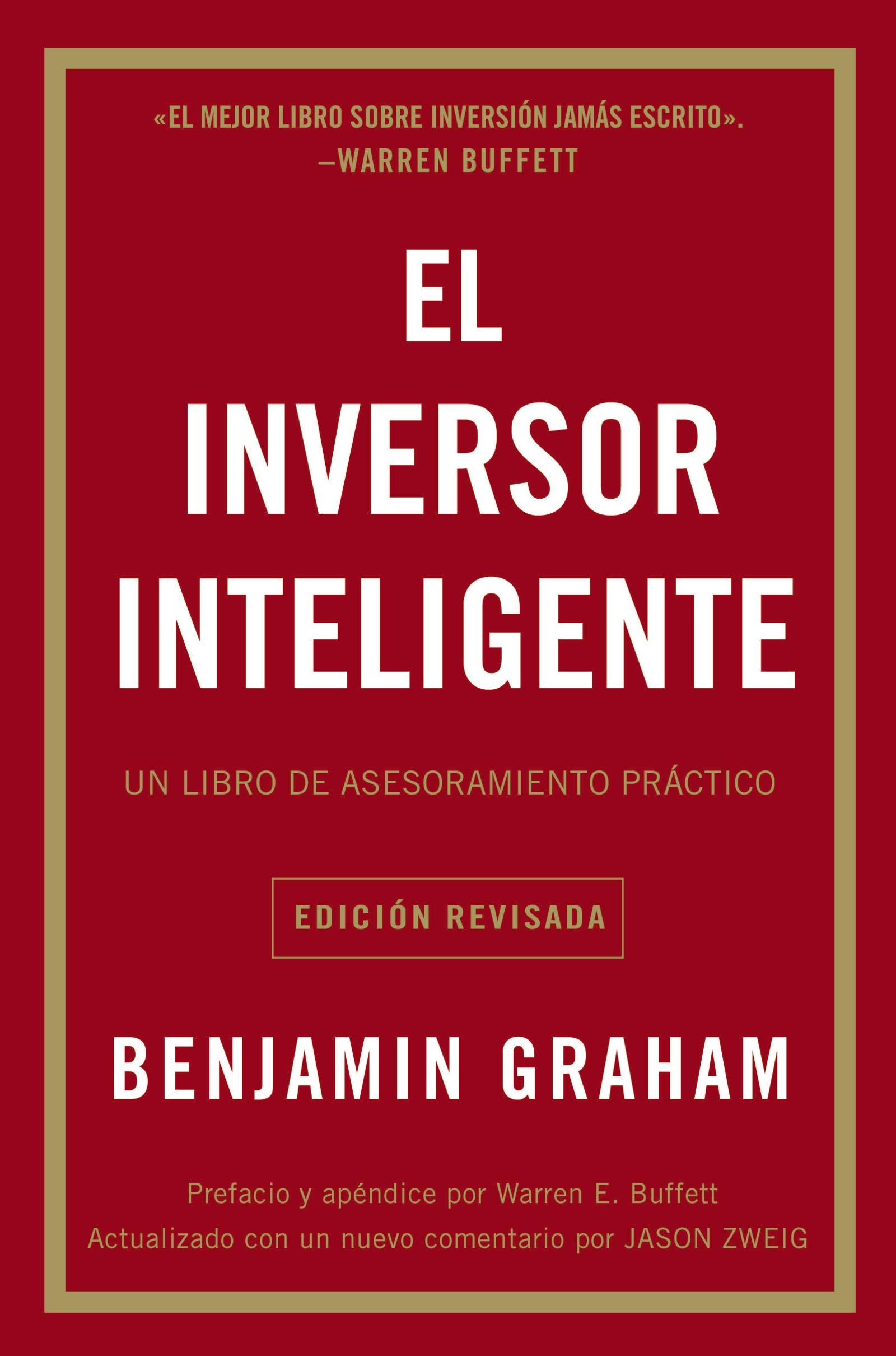 El Inversor Inteligente: Un Libro de Asesoramiento Práctico = The  Intelligent Investor: Amazon.es: Benjamin Graham: Libros
