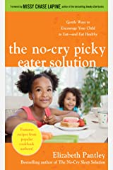 The No-Cry Picky Eater Solution: Gentle Ways to Encourage Your Child to Eat—and Eat Healthy Kindle Edition
