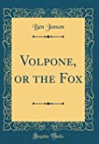 Volpone, or the Fox (Classic Reprint)