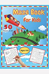 Maze Book for Kids: 50 Mazes To Do. Ages 4-8. This is a First Fun Maze Activity Workbook for Kids! Ages 4-6 and 6-8. Kids Will Have Fun Doing These Amazing Mazes! Great for Homeschool and Teachers! Paperback