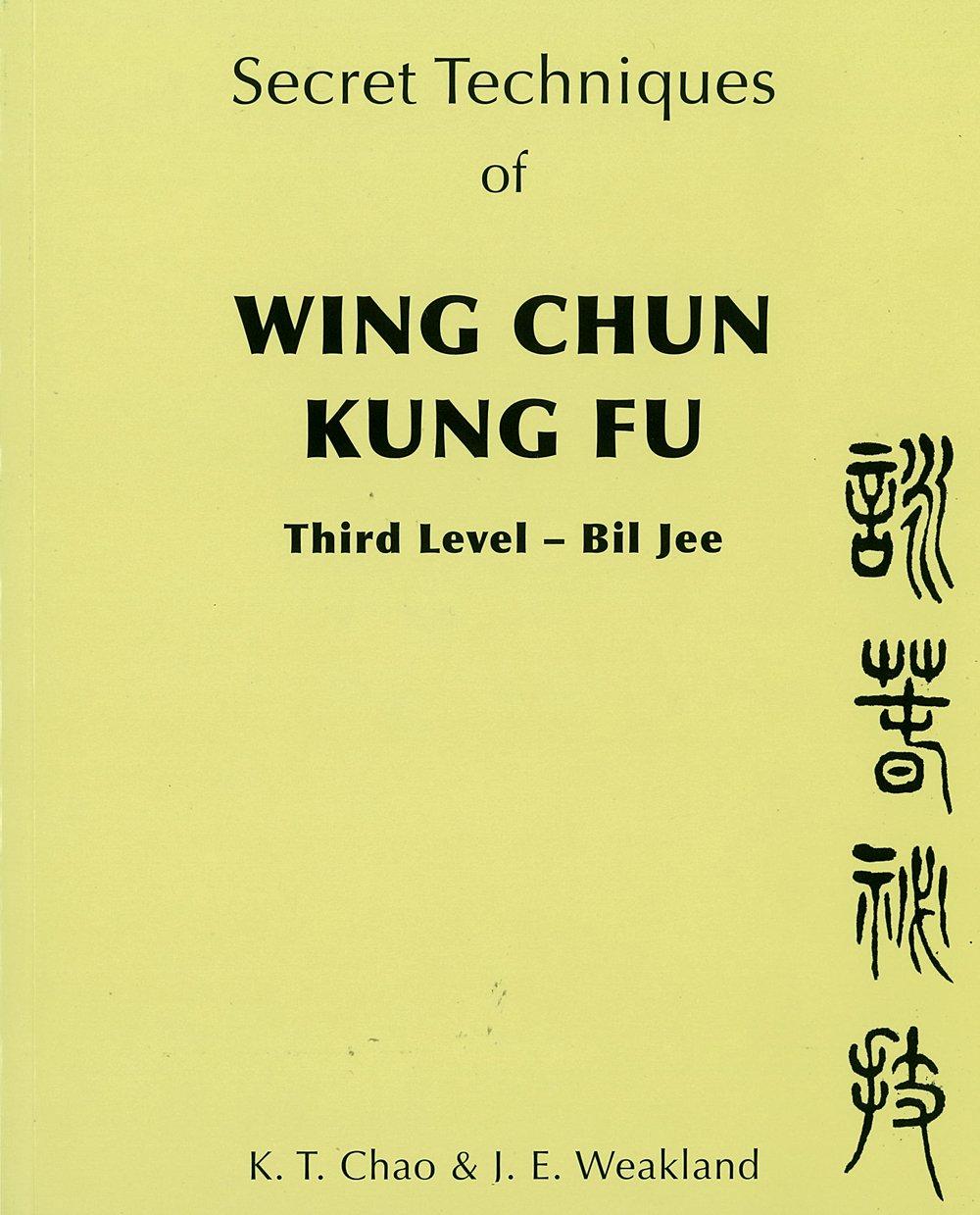 Secret Techniques of Wing Chun Kung Fu: Third Level -- Bil Jee: K. T. Chao,  John Weakland: 9780901764621: Amazon.com: Books