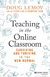 Teaching in the Online Classroom: Surviving and Thriving in the New Normal