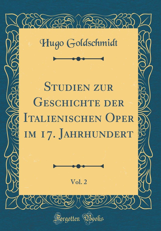 Download Studien Zur Geschichte Der Italienischen Oper Im 17. Jahrhundert, Vol. 2 (Classic Reprint) (German Edition) PDF